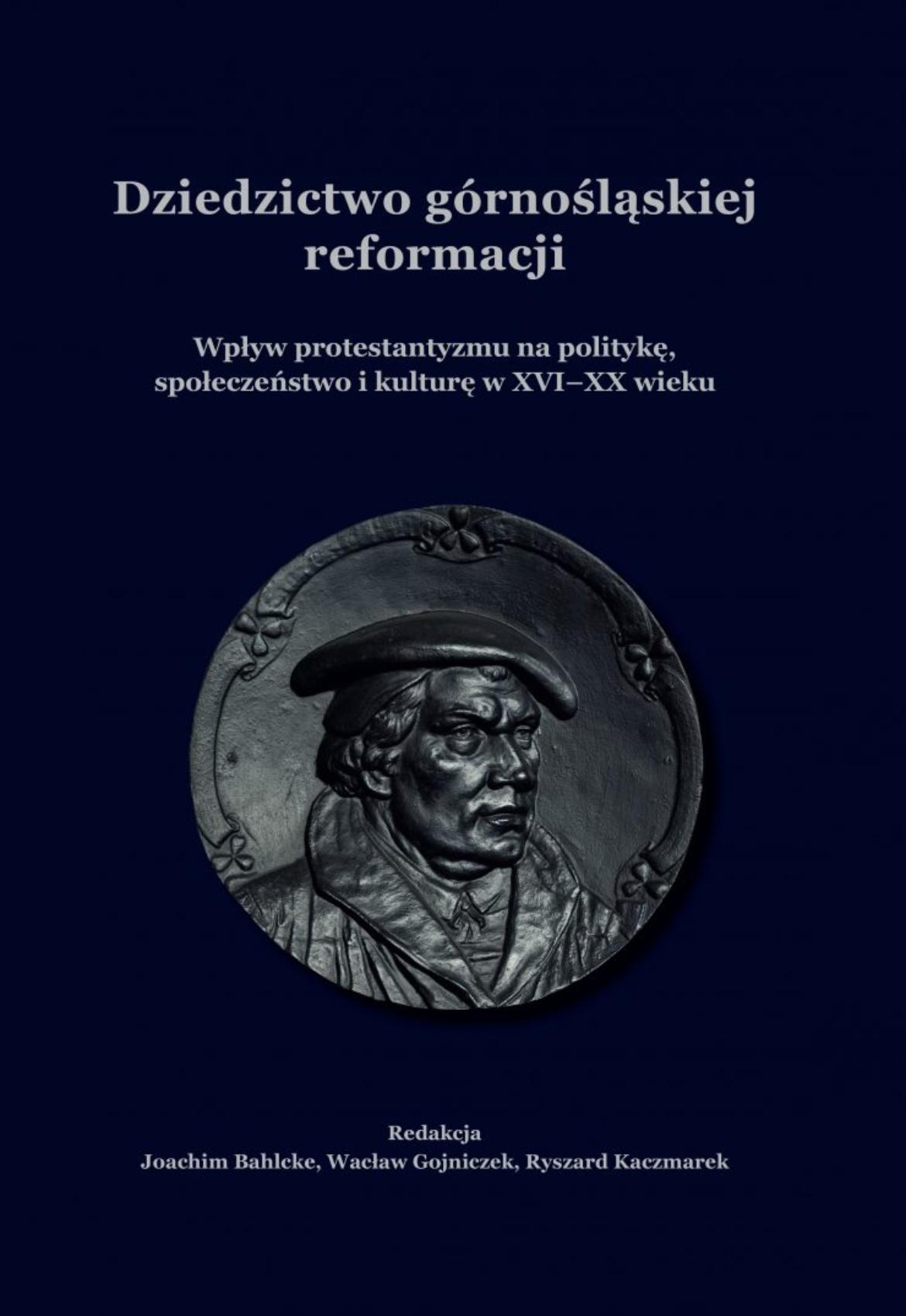 Das Erbe der oberschlesischen Reformation. Der Einfluss des Protestantismus auf Politik, Gesellschaft und Kultur im 16.-20. Jahrhundert