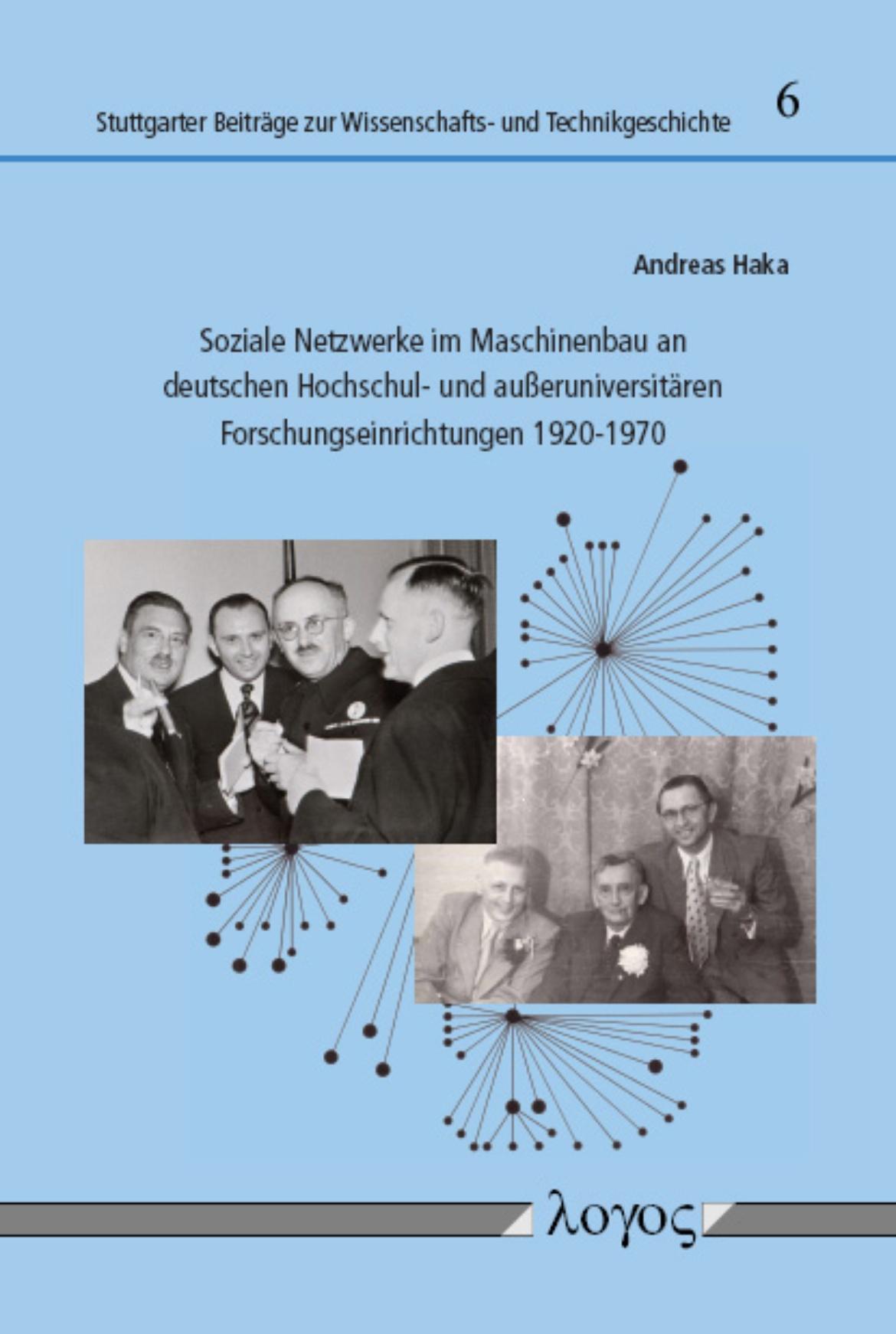 Soziale Netzwerke im Maschinenbau an deutschen Hochschul- und außeruniversitären Forschungseinrichtungen 1920-1970.