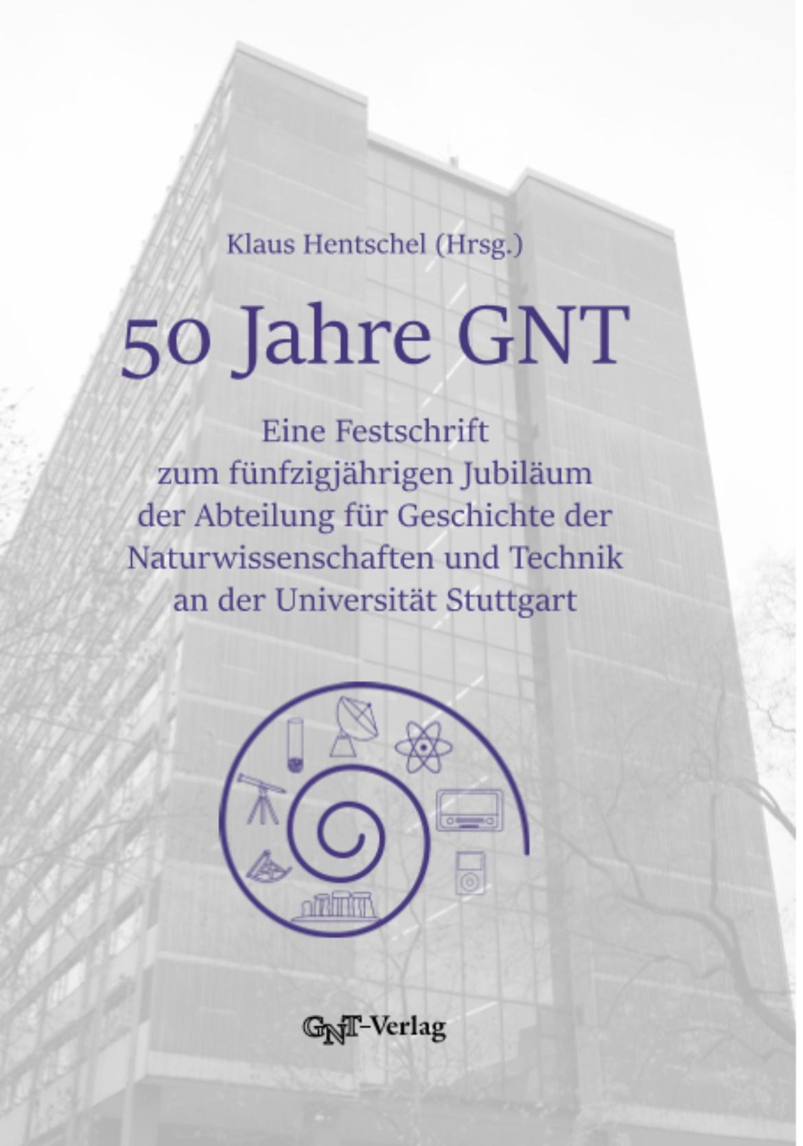 50 Jahre GNT. Eine Festschrift zum fünfzigjährigen Jubiläum der Abteilung für Geschichte der Naturwissenschaften und Technik an der Universität Stuttgart.