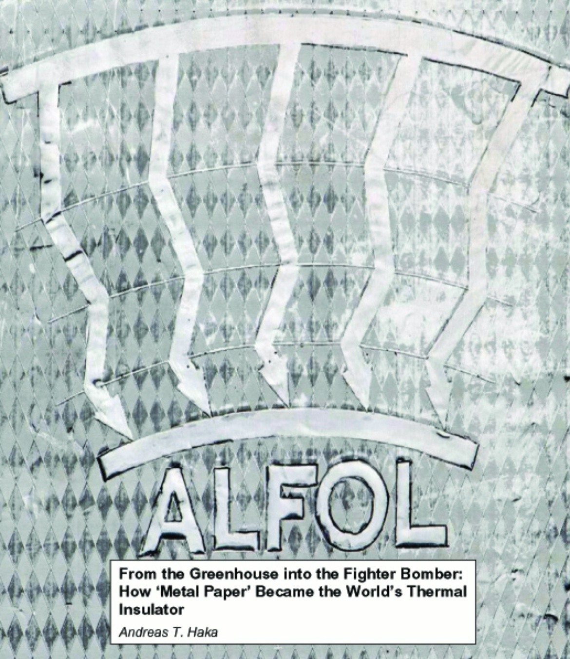 From the Greenhouse into the Fighter Bomber. How 'Metal Paper' Became the World's Thermal Insulator.